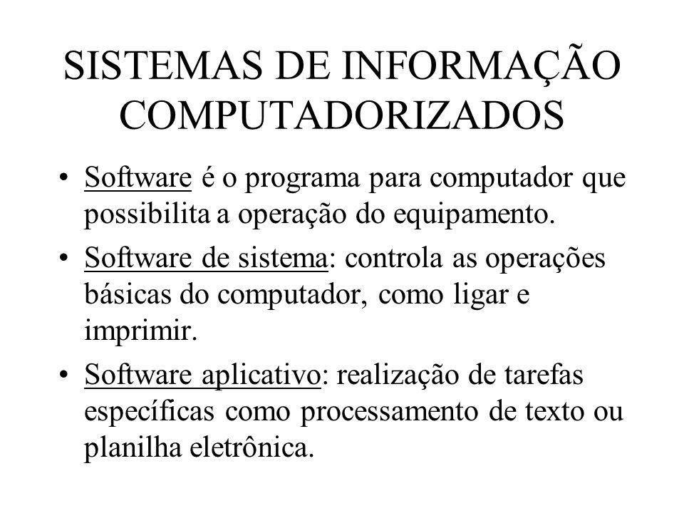 SISTEMAS DE INFORMAÇÃO COMPUTADORIZADOS Software é o programa para computador que possibilita a operação do equipamento. Software de sistema: controla