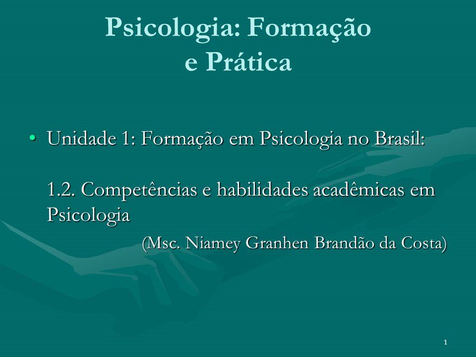 Psicologia: Formação e Prática Unidade 1: Formação em Psicologia no Brasil: 1.2. Competências e habilidades acadêmicas em PsicologiaUnidade 1: Formaçã