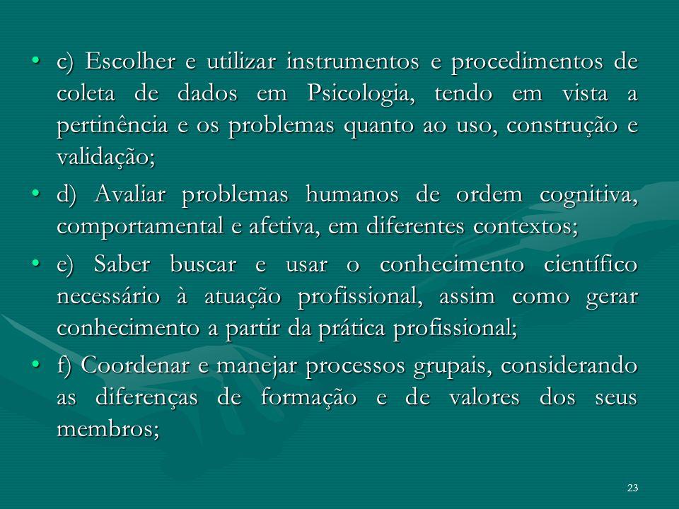 23 c) Escolher e utilizar instrumentos e procedimentos de coleta de dados em Psicologia, tendo em vista a pertinência e os problemas quanto ao uso, co