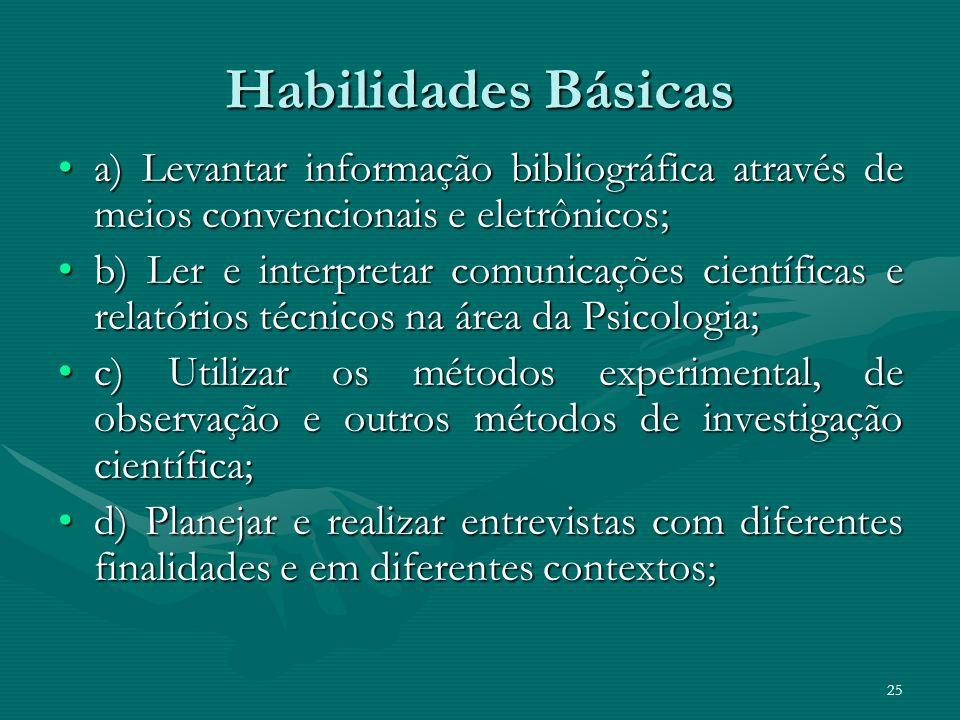 25 Habilidades Básicas a) Levantar informação bibliográfica através de meios convencionais e eletrônicos;a) Levantar informação bibliográfica através