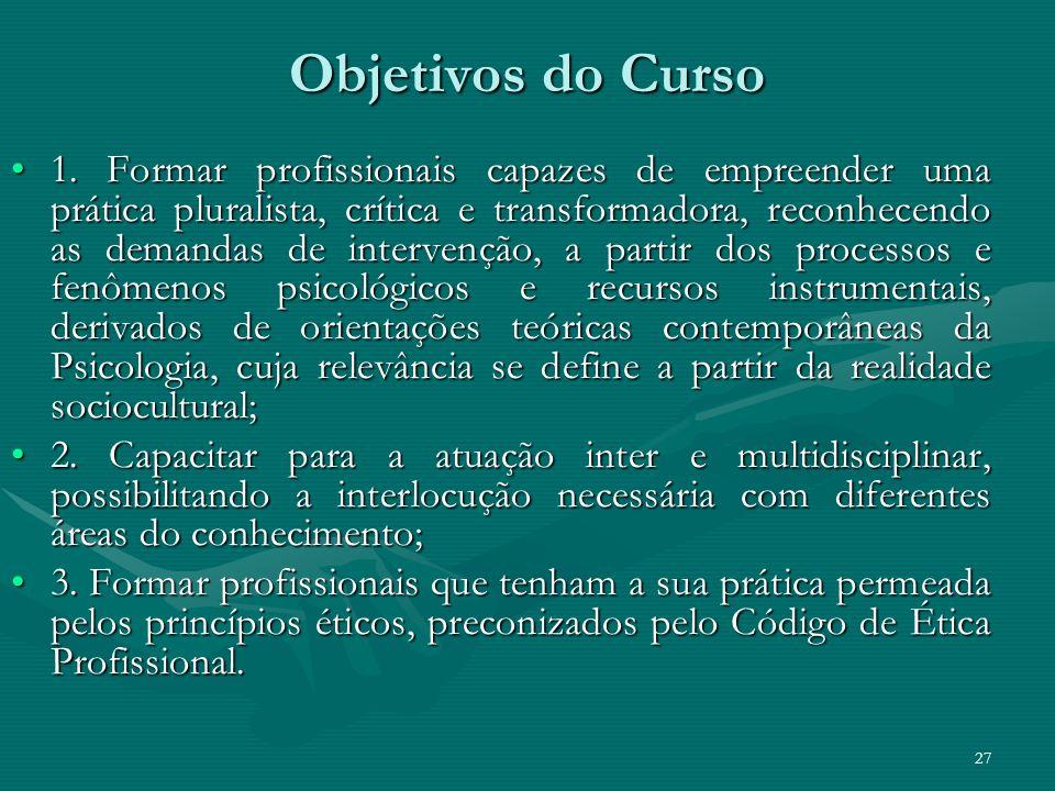 27 Objetivos do Curso 1. Formar profissionais capazes de empreender uma prática pluralista, crítica e transformadora, reconhecendo as demandas de inte