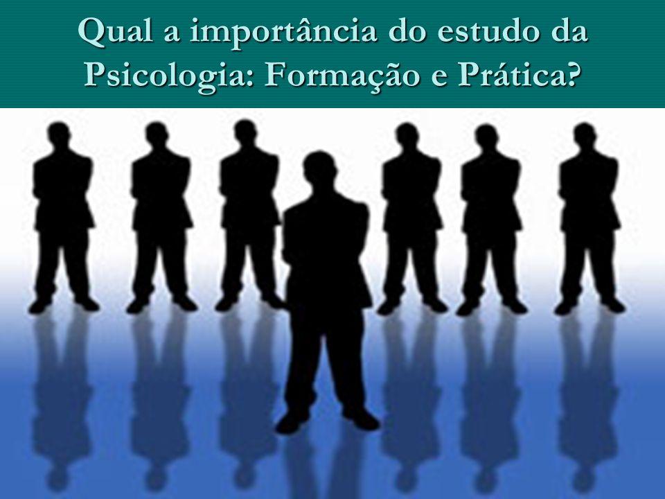 4 Qual a importância do estudo da Psicologia: Formação e Prática?