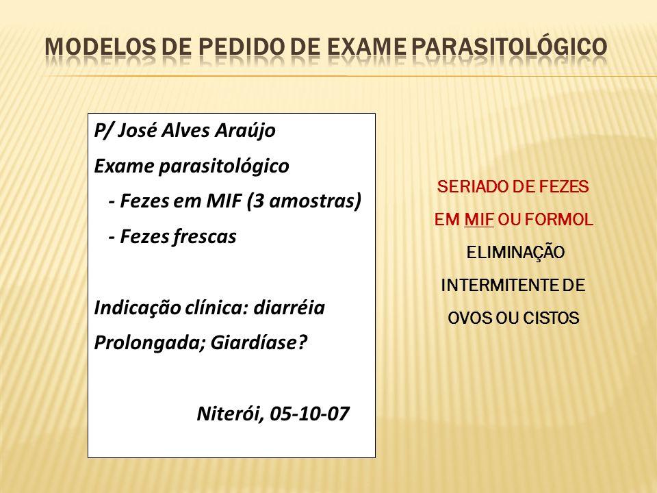 P/ José Alves Araújo Exame parasitológico - Fezes em MIF (3 amostras) - Fezes frescas Indicação clínica: diarréia Prolongada; Giardíase? Niterói, 05-1
