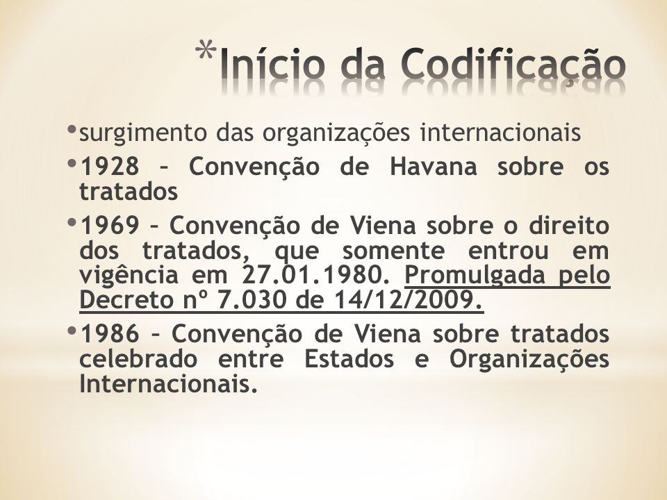 surgimento das organizações internacionais 1928 – Convenção de Havana sobre os tratados 1969 – Convenção de Viena sobre o direito dos tratados, que somente entrou em vigência em 27.01.1980.