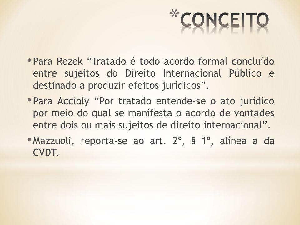 Para Rezek Tratado é todo acordo formal concluído entre sujeitos do Direito Internacional Público e destinado a produzir efeitos jurídicos.