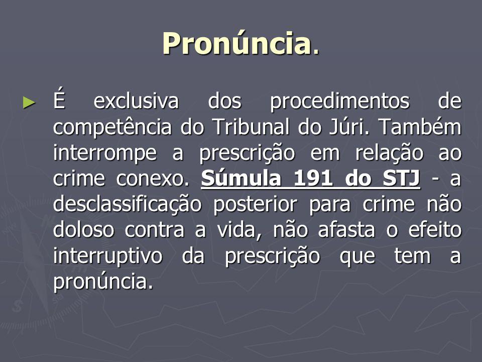 Pronúncia.É exclusiva dos procedimentos de competência do Tribunal do Júri.