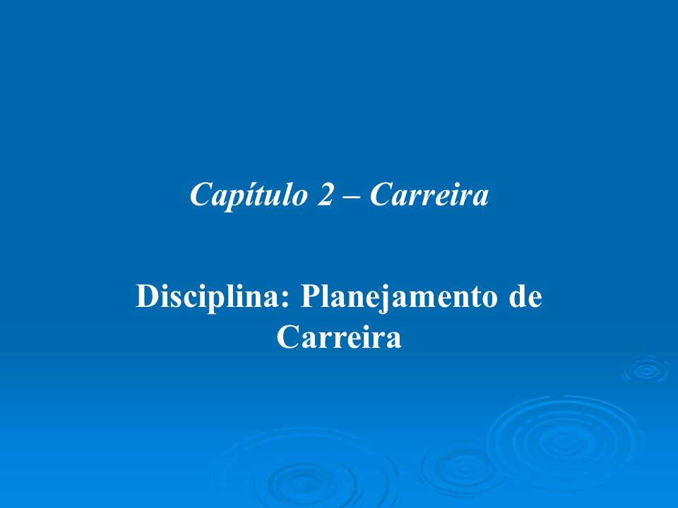 Capítulo 2 – Carreira Disciplina: Planejamento de Carreira