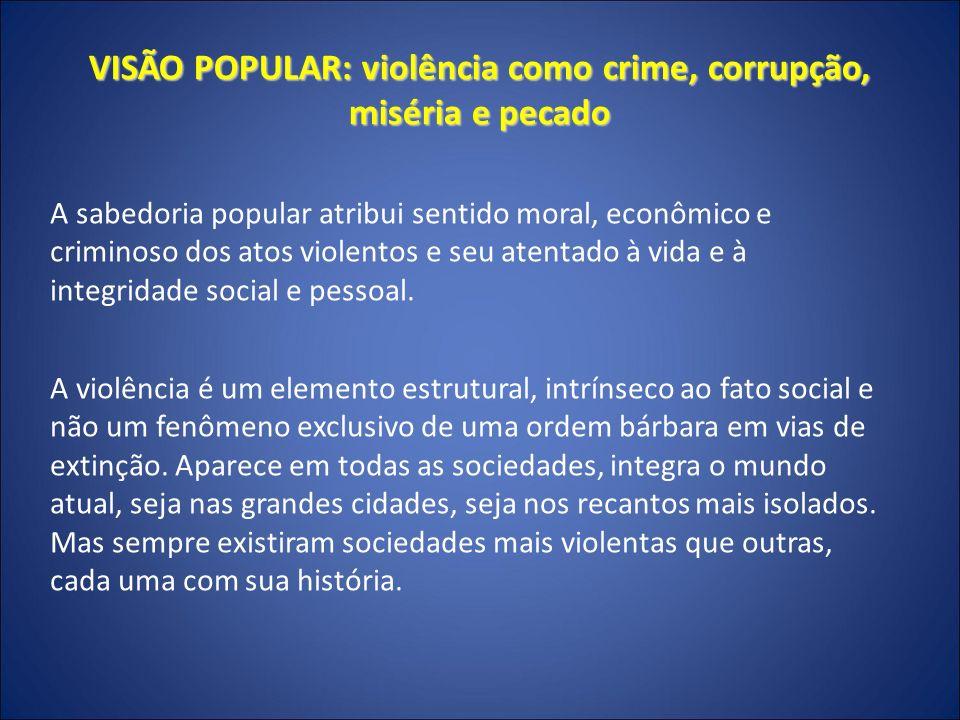 VISÃO ERUDITA: violência como negação de direitos do outro e instrumento de poder Domenach: a violência está inscrita e arraigada nas relações sociais, mas, principalmente, é construída no interior das consciências e das subjetividades.
