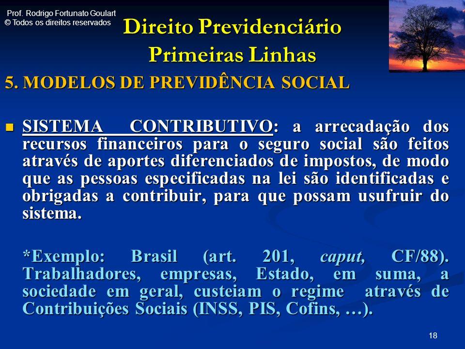 Direito Previdenciário Primeiras Linhas 5. MODELOS DE PREVIDÊNCIA SOCIAL SISTEMA CONTRIBUTIVO: a arrecadação dos recursos financeiros para o seguro so