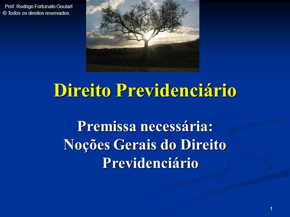 Direito Previdenciário Premissa necessária: Noções Gerais do Direito Previdenciário 1 Prof. Rodrigo Fortunato Goulart © Todos os direitos reservados