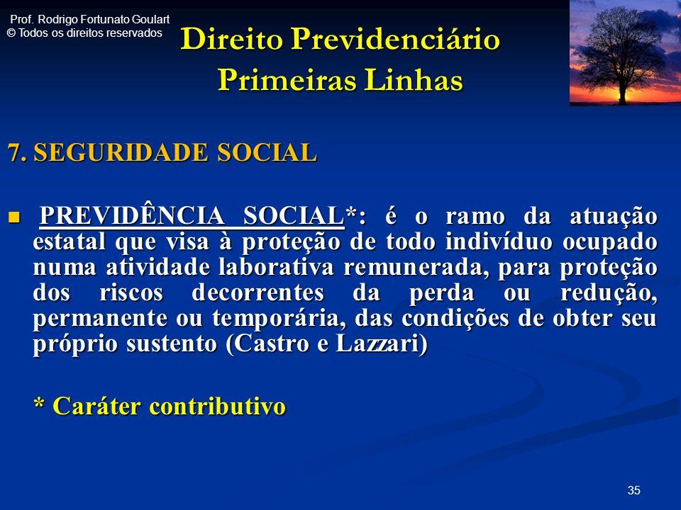Direito Previdenciário Primeiras Linhas 7. SEGURIDADE SOCIAL PREVIDÊNCIA SOCIAL*: é o ramo da atuação estatal que visa à proteção de todo indivíduo oc