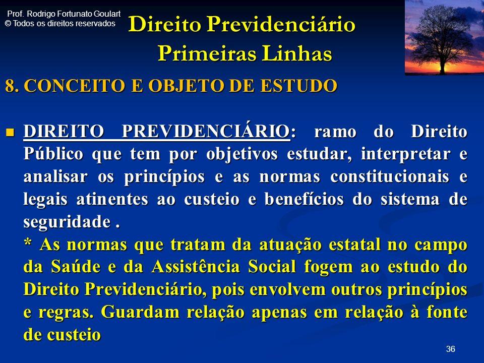 Direito Previdenciário Primeiras Linhas Direito Previdenciário Primeiras Linhas 8. CONCEITO E OBJETO DE ESTUDO DIREITO PREVIDENCIÁRIO: ramo do Direito