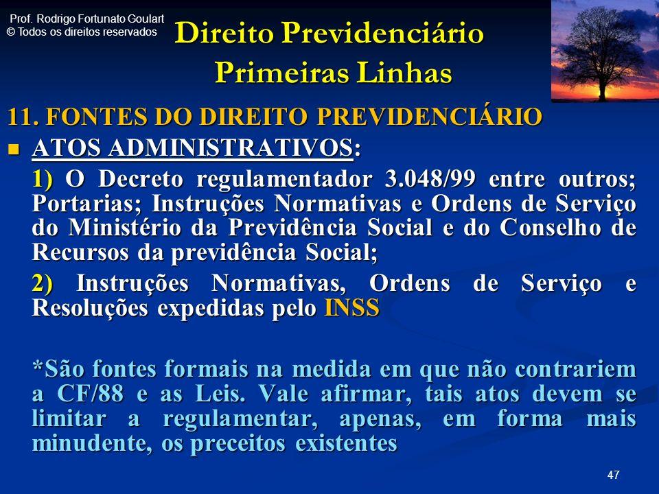 Direito Previdenciário Primeiras Linhas Direito Previdenciário Primeiras Linhas 11. FONTES DO DIREITO PREVIDENCIÁRIO ATOS ADMINISTRATIVOS: ATOS ADMINI