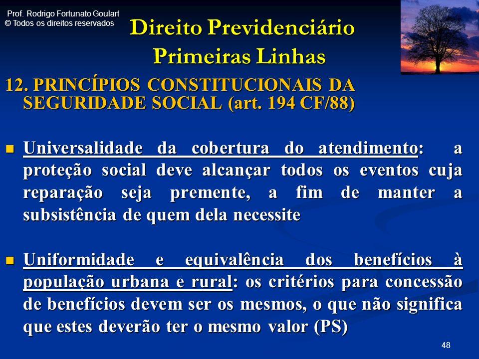 Direito Previdenciário Primeiras Linhas Direito Previdenciário Primeiras Linhas 12. PRINCÍPIOS CONSTITUCIONAIS DA SEGURIDADE SOCIAL (art. 194 CF/88) U