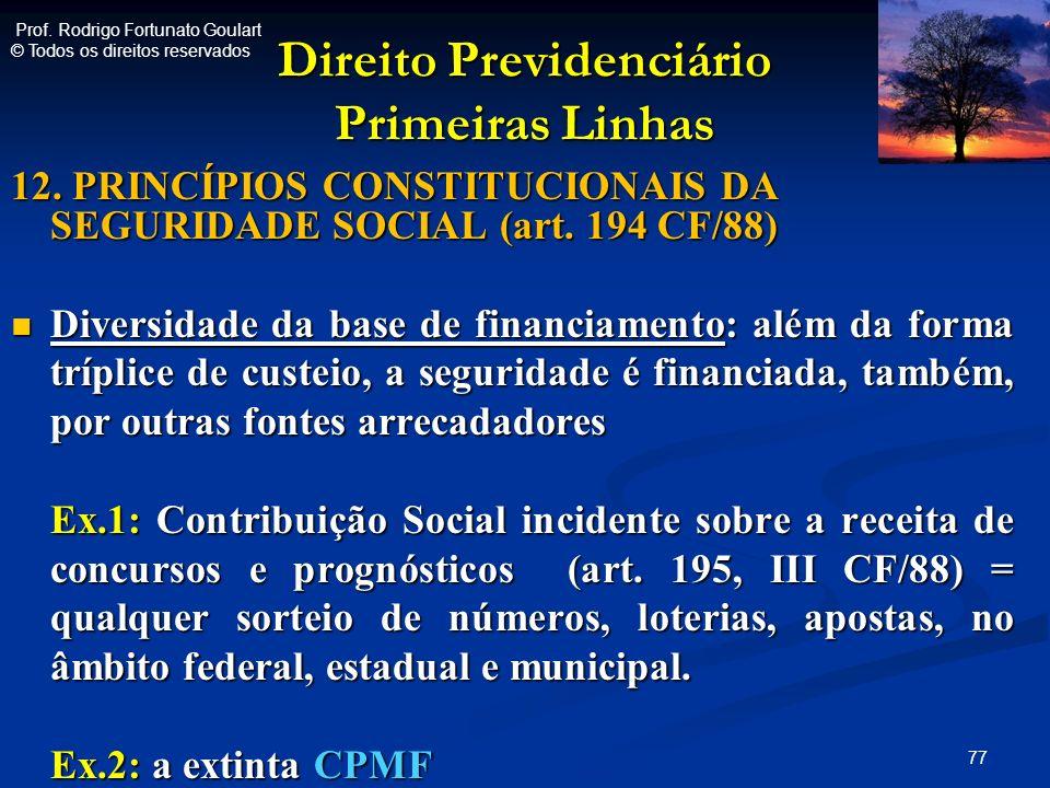 Direito Previdenciário Primeiras Linhas 12. PRINCÍPIOS CONSTITUCIONAIS DA SEGURIDADE SOCIAL (art. 194 CF/88) Diversidade da base de financiamento: alé