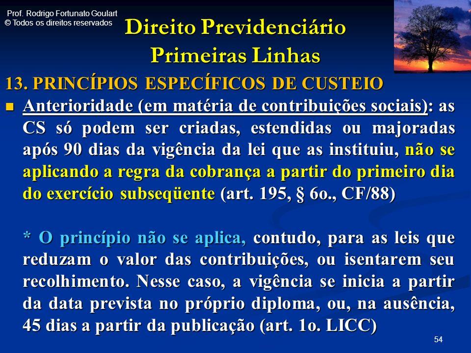 Direito Previdenciário Primeiras Linhas 13. PRINCÍPIOS ESPECÍFICOS DE CUSTEIO Anterioridade (em matéria de contribuições sociais): as CS só podem ser