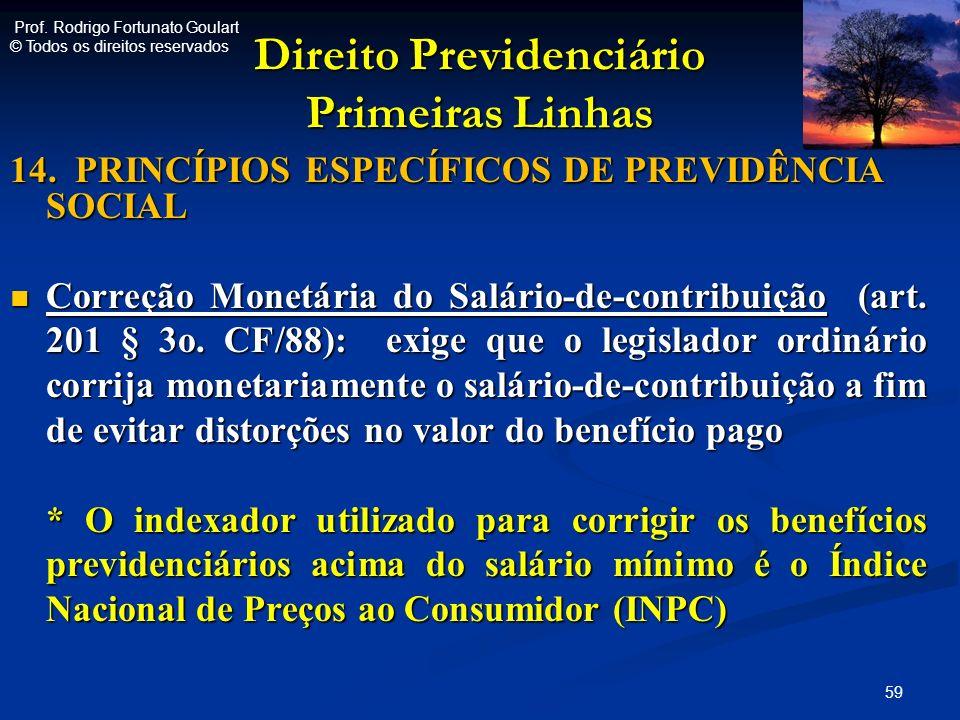 Direito Previdenciário Primeiras Linhas 14. PRINCÍPIOS ESPECÍFICOS DE PREVIDÊNCIA SOCIAL Correção Monetária do Salário-de-contribuição (art. 201 § 3o.