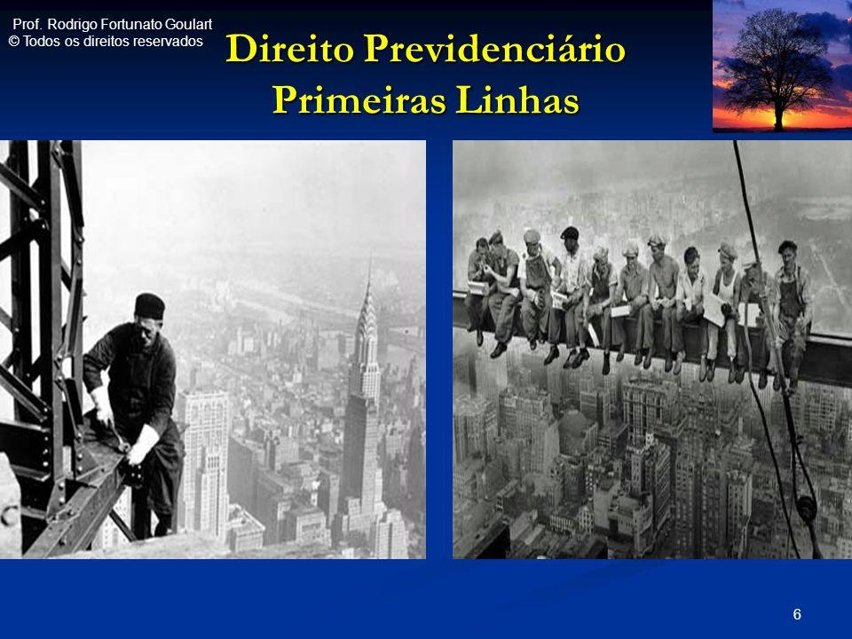 Direito Previdenciário Primeiras Linhas 6 Prof. Rodrigo Fortunato Goulart © Todos os direitos reservados