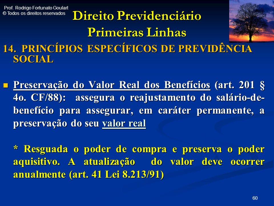 Direito Previdenciário Primeiras Linhas 14. PRINCÍPIOS ESPECÍFICOS DE PREVIDÊNCIA SOCIAL Preservação do Valor Real dos Benefícios (art. 201 § 4o. CF/8
