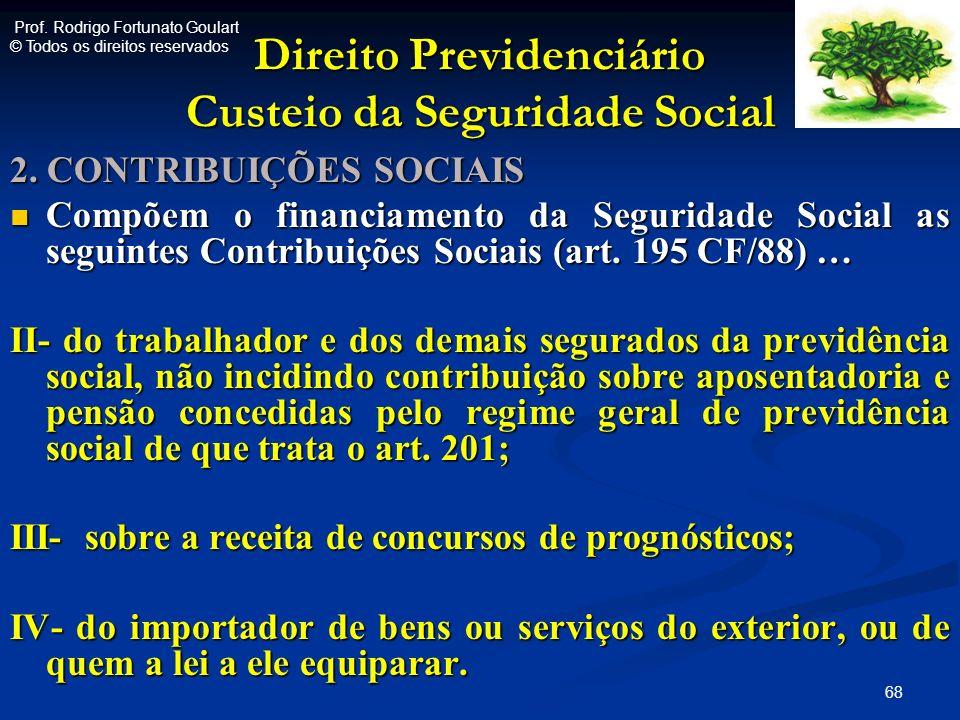 Direito Previdenciário Custeio da Seguridade Social 2. CONTRIBUIÇÕES SOCIAIS Compõem o financiamento da Seguridade Social as seguintes Contribuições S