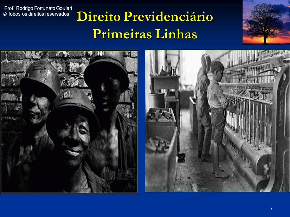 Direito Previdenciário Primeiras Linhas 7 Prof. Rodrigo Fortunato Goulart © Todos os direitos reservados
