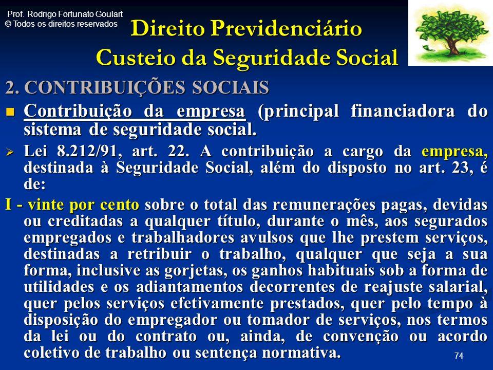 Direito Previdenciário Custeio da Seguridade Social 2. CONTRIBUIÇÕES SOCIAIS Contribuição da empresa (principal financiadora do sistema de seguridade