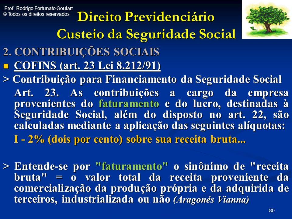 Direito Previdenciário Custeio da Seguridade Social 2. CONTRIBUIÇÕES SOCIAIS COFINS (art. 23 Lei 8.212/91) COFINS (art. 23 Lei 8.212/91) > Contribuiçã