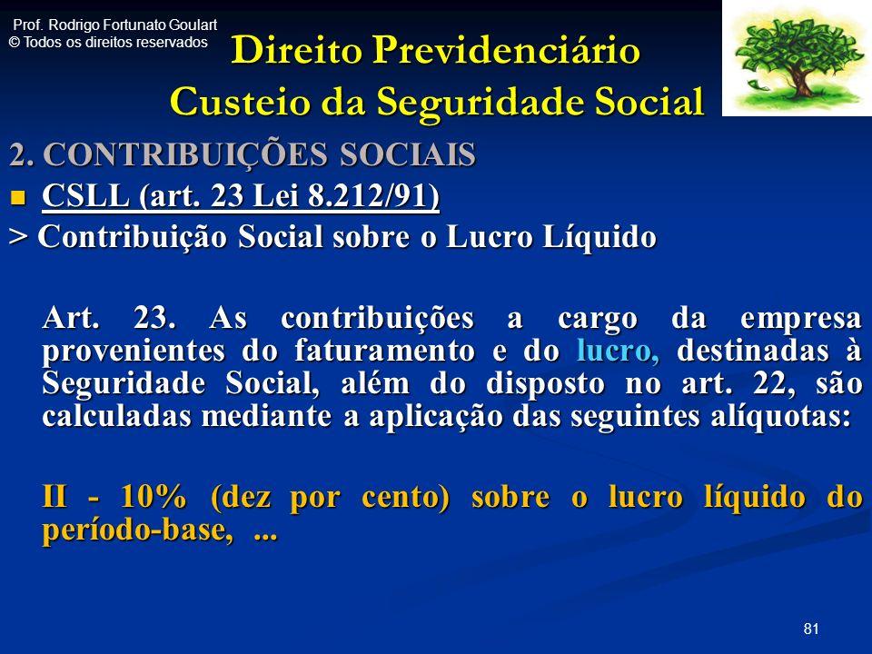 Direito Previdenciário Custeio da Seguridade Social 2. CONTRIBUIÇÕES SOCIAIS CSLL (art. 23 Lei 8.212/91) CSLL (art. 23 Lei 8.212/91) > Contribuição So