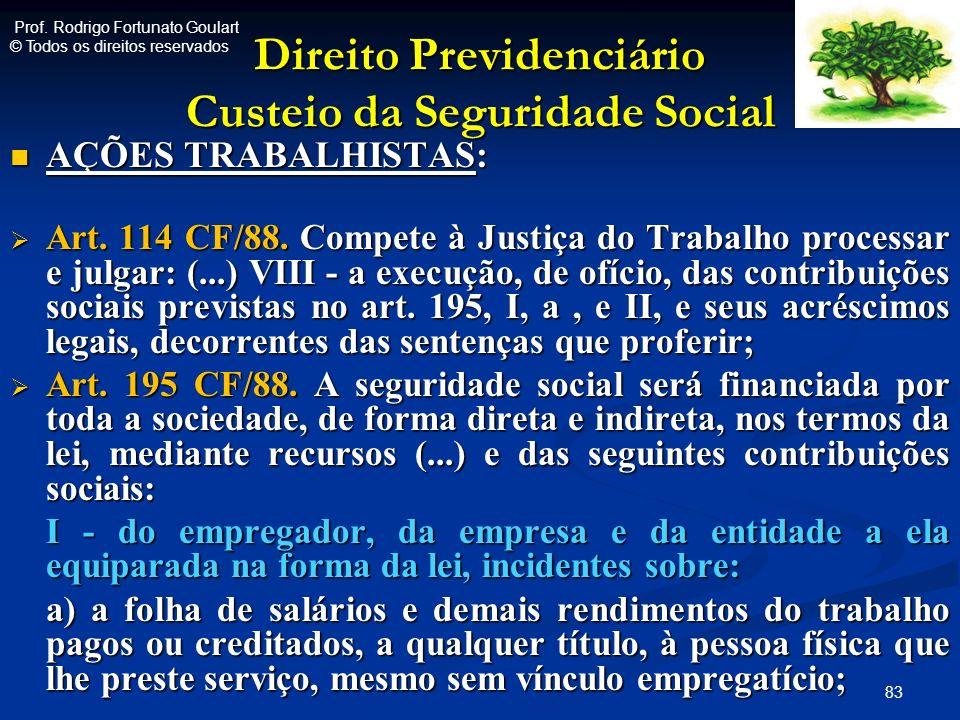 Direito Previdenciário Custeio da Seguridade Social AÇÕES TRABALHISTAS: AÇÕES TRABALHISTAS: Art. 114 CF/88. Compete à Justiça do Trabalho processar e