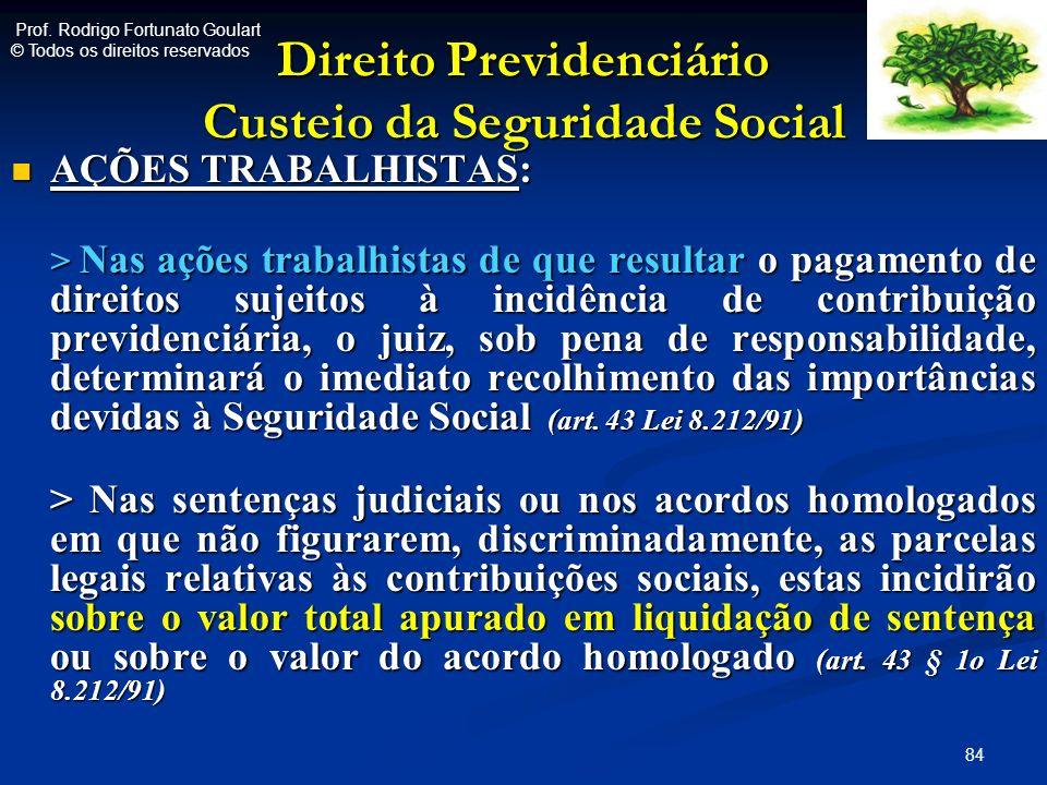 Direito Previdenciário Custeio da Seguridade Social AÇÕES TRABALHISTAS: AÇÕES TRABALHISTAS: > Nas ações trabalhistas de que resultar o pagamento de di