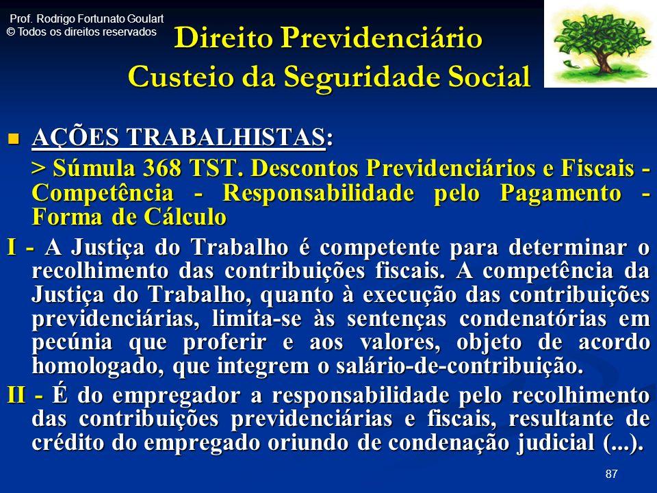 Direito Previdenciário Custeio da Seguridade Social AÇÕES TRABALHISTAS: AÇÕES TRABALHISTAS: > Súmula 368 TST. Descontos Previdenciários e Fiscais - Co