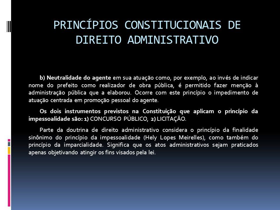 PRINCÍPIOS CONSTITUCIONAIS DE DIREITO ADMINISTRATIVO b) Neutralidade do agente em sua atuação como, por exemplo, ao invés de indicar nome do prefeito