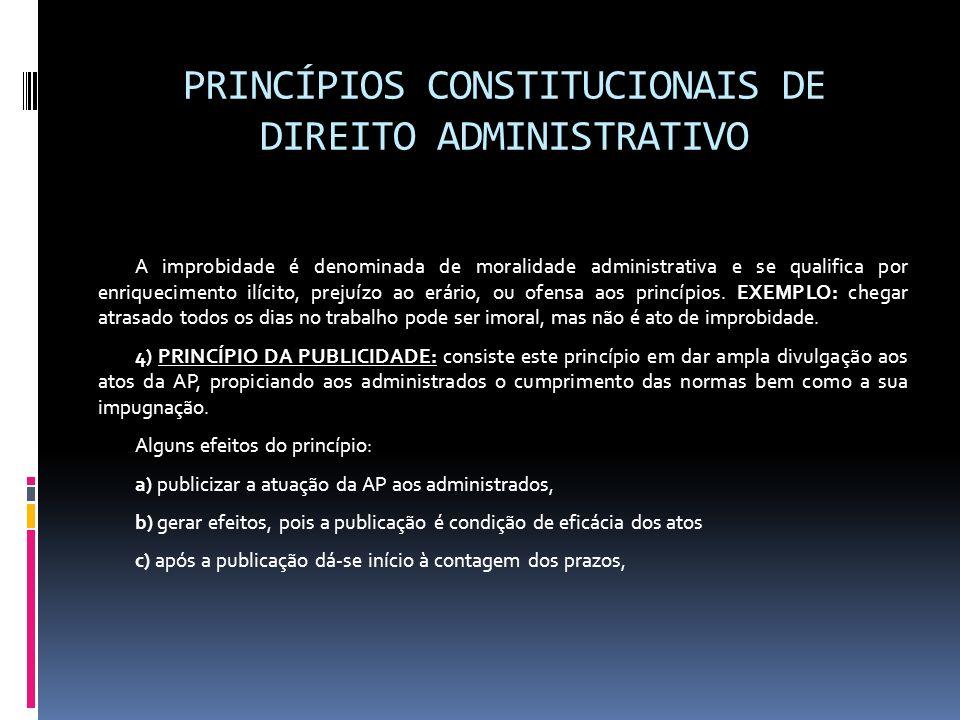 PRINCÍPIOS CONSTITUCIONAIS DE DIREITO ADMINISTRATIVO A improbidade é denominada de moralidade administrativa e se qualifica por enriquecimento ilícito