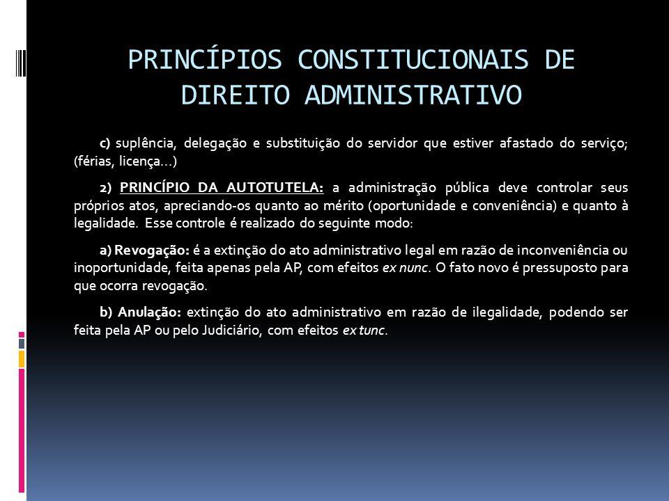 PRINCÍPIOS CONSTITUCIONAIS DE DIREITO ADMINISTRATIVO c) suplência, delegação e substituição do servidor que estiver afastado do serviço; (férias, lice