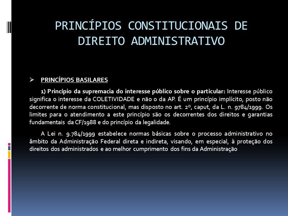 PRINCÍPIOS CONSTITUCIONAIS DE DIREITO ADMINISTRATIVO PRINCÍPIOS BASILARES 1) Princípio da supremacia do interesse público sobre o particular: Interess