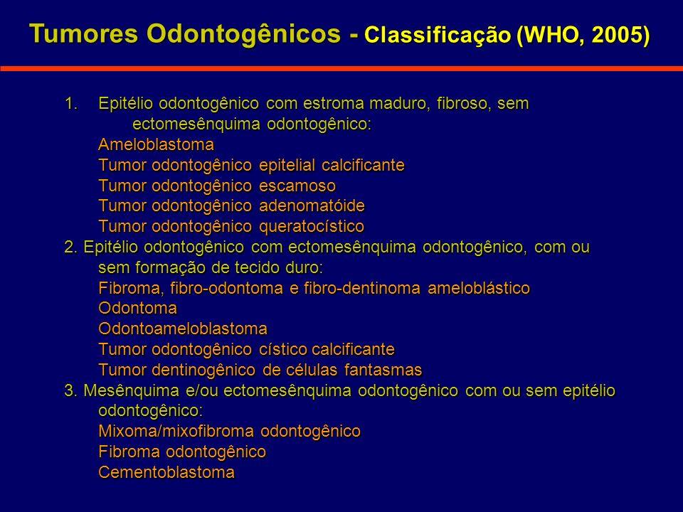 1.Epitélio odontogênico com estroma maduro, fibroso, sem ectomesênquima odontogênico: Ameloblastoma Tumor odontogênico epitelial calcificante Tumor od