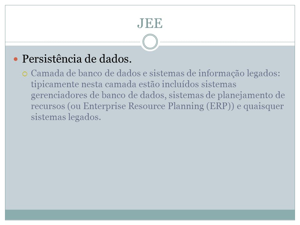 JEE Persistência de dados. Camada de banco de dados e sistemas de informação legados: tipicamente nesta camada estão incluídos sistemas gerenciadores