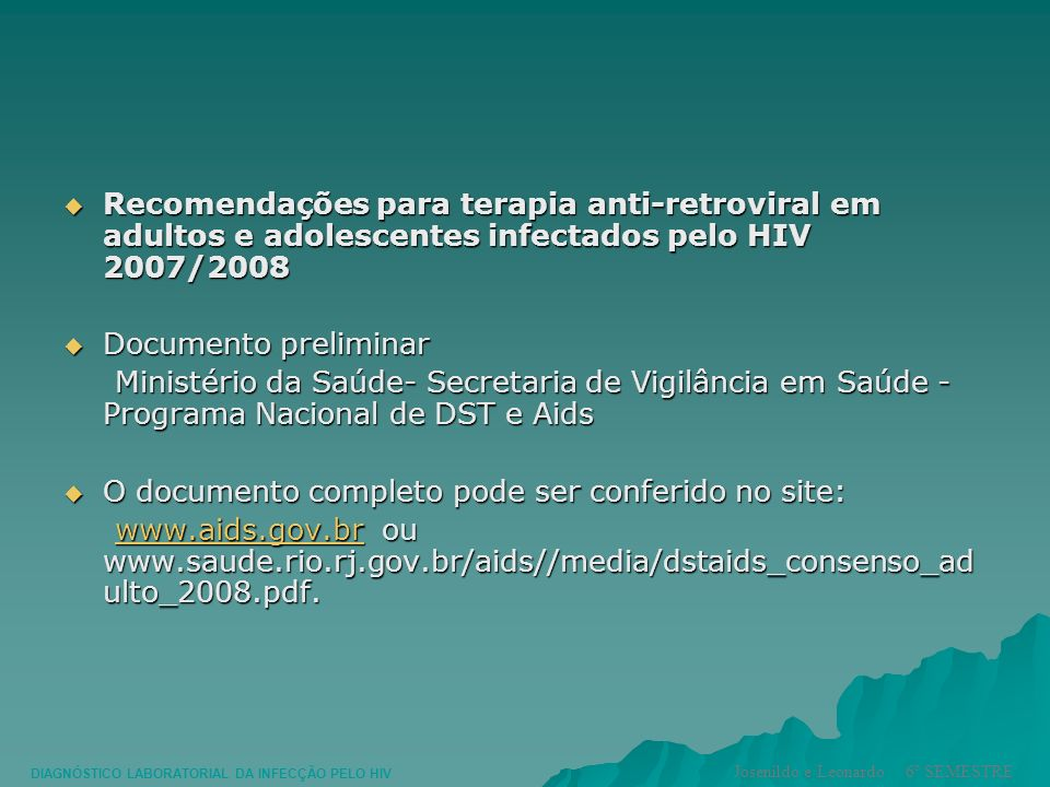 Recomendações para terapia anti-retroviral em adultos e adolescentes infectados pelo HIV 2007/2008 Recomendações para terapia anti-retroviral em adult