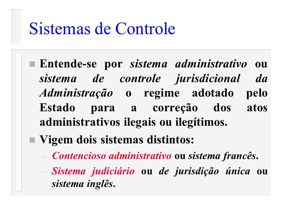 Sistemas de Controle n Entende-se por sistema administrativo ou sistema de controle jurisdicional da Administração o regime adotado pelo Estado para a