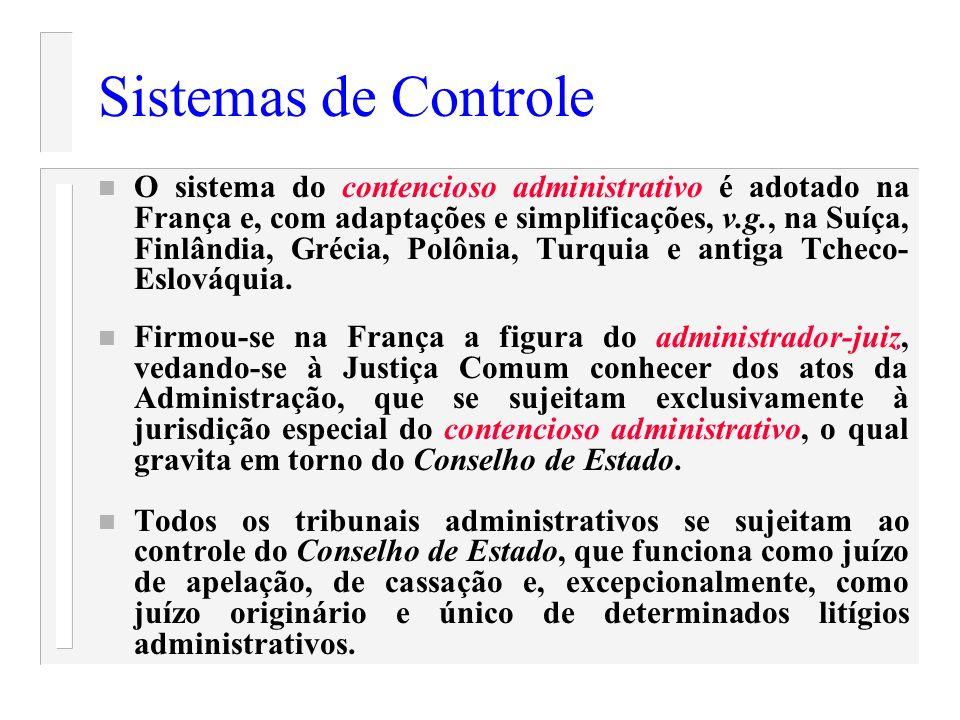 Sistemas de Controle n O sistema do contencioso administrativo é adotado na França e, com adaptações e simplificações, v.g., na Suíça, Finlândia, Gréc