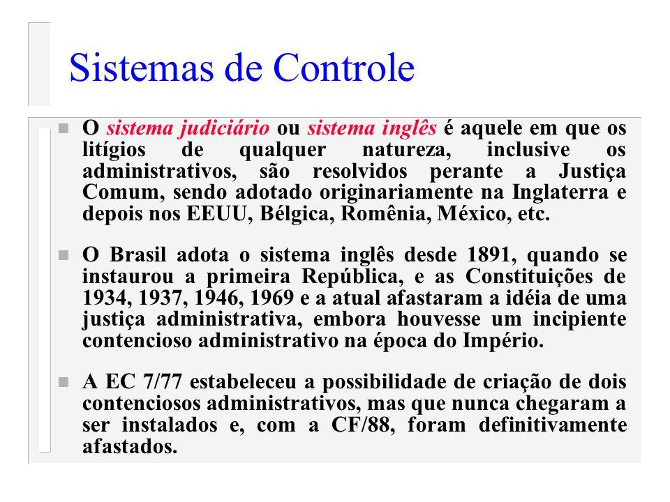Sistemas de Controle n O sistema judiciário ou sistema inglês é aquele em que os litígios de qualquer natureza, inclusive os administrativos, são reso
