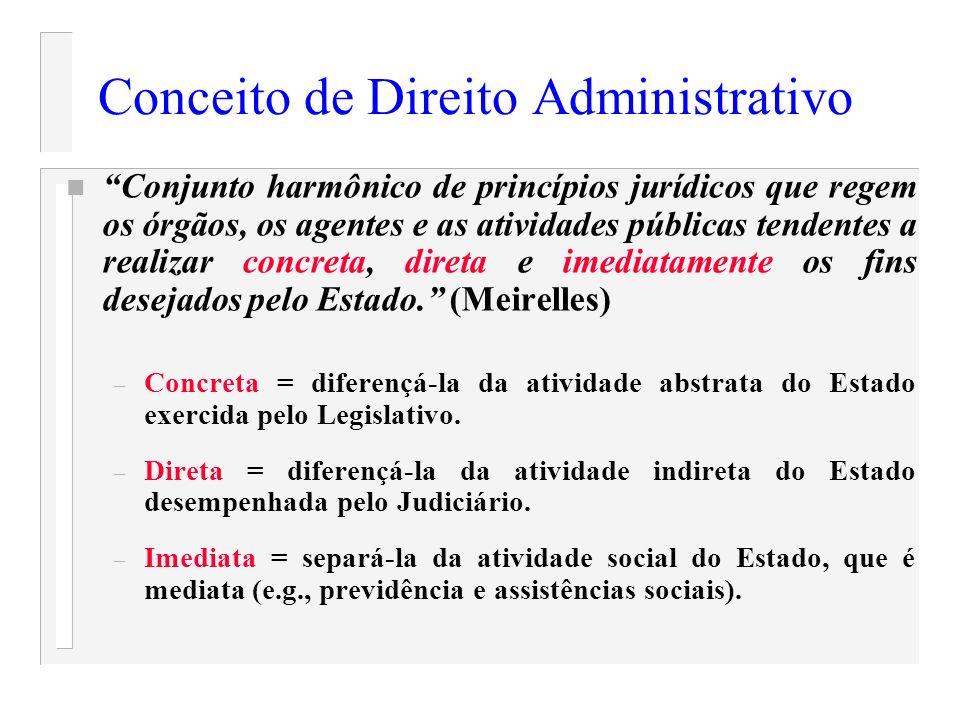 Conceito de Direito Administrativo n Conjunto harmônico de princípios jurídicos que regem os órgãos, os agentes e as atividades públicas tendentes a r
