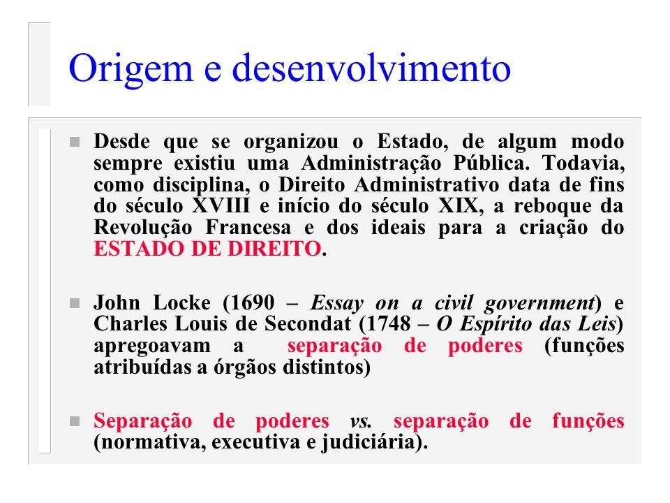 Origem e desenvolvimento n Desde que se organizou o Estado, de algum modo sempre existiu uma Administração Pública. Todavia, como disciplina, o Direit