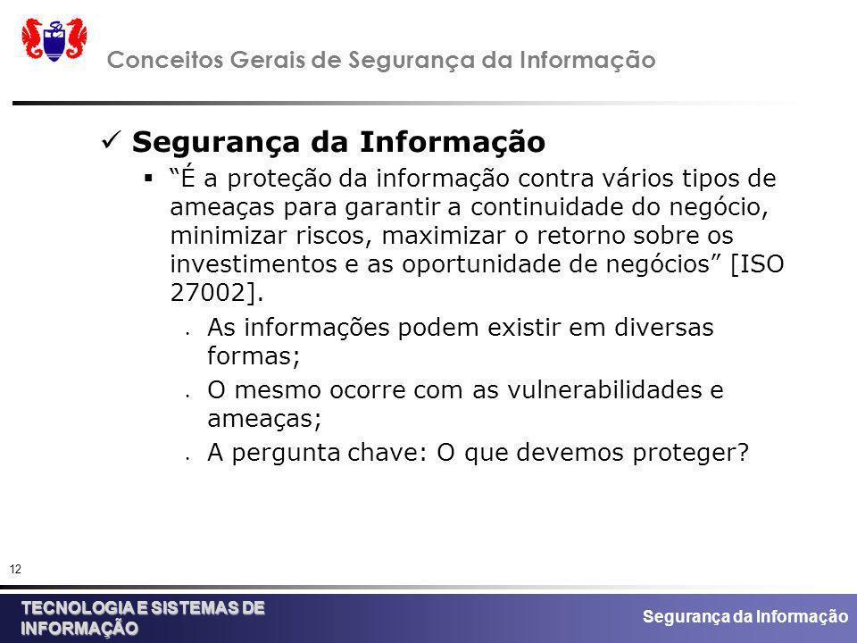 Segurança da Informação TECNOLOGIA E SISTEMAS DE INFORMAÇÃO 12 Conceitos Gerais de Segurança da Informação Segurança da Informação É a proteção da inf
