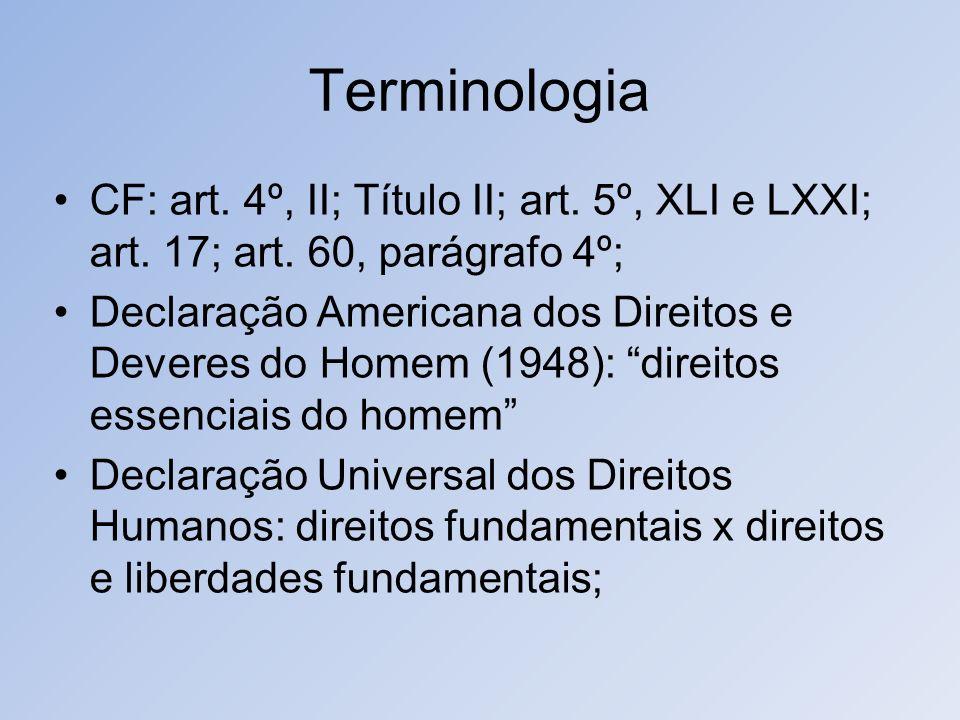 Terminologia CF: art. 4º, II; Título II; art. 5º, XLI e LXXI; art. 17; art. 60, parágrafo 4º; Declaração Americana dos Direitos e Deveres do Homem (19