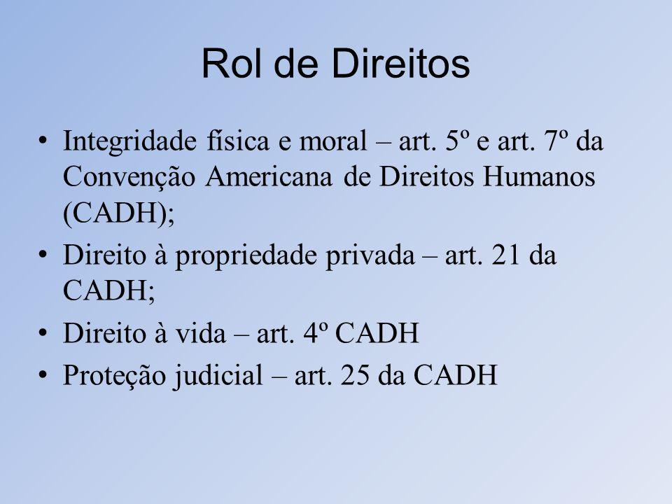 Rol de Direitos Integridade física e moral – art. 5º e art. 7º da Convenção Americana de Direitos Humanos (CADH); Direito à propriedade privada – art.