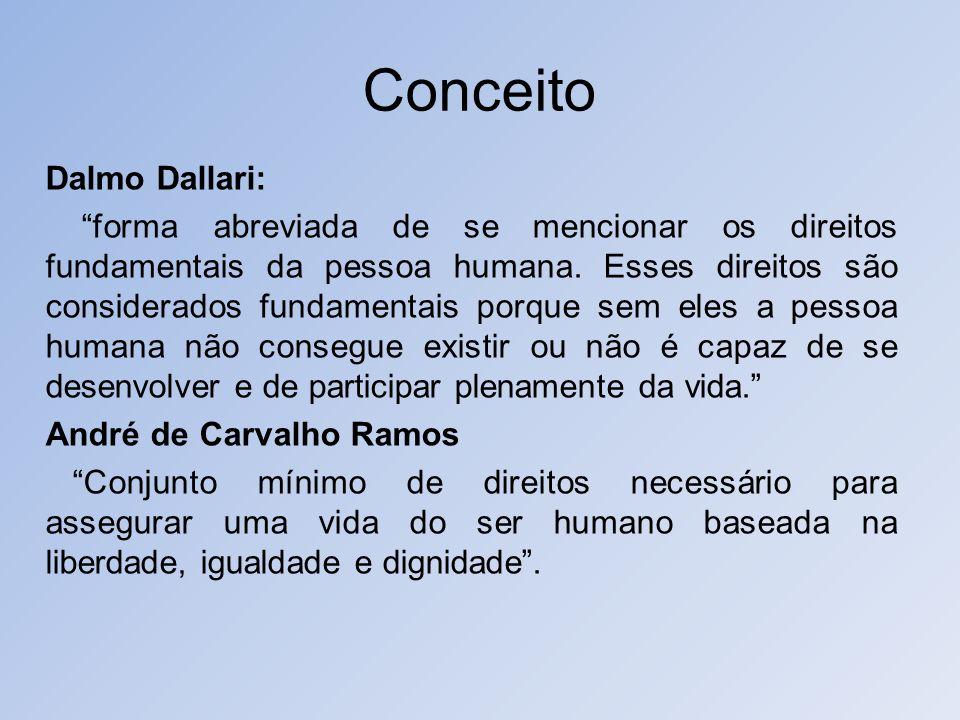 Conceito Dalmo Dallari: forma abreviada de se mencionar os direitos fundamentais da pessoa humana. Esses direitos são considerados fundamentais porque
