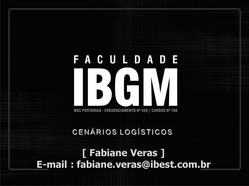 CENÁRIOS LOGÍSTICOS [ Fabiane Veras ] E-mail : fabiane.veras@ibest.com.br