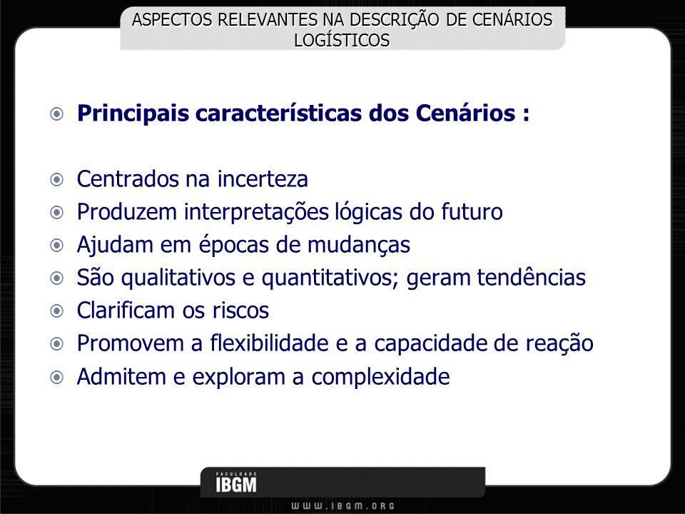 Principais características dos Cenários : Centrados na incerteza Produzem interpretações lógicas do futuro Ajudam em épocas de mudanças São qualitativ