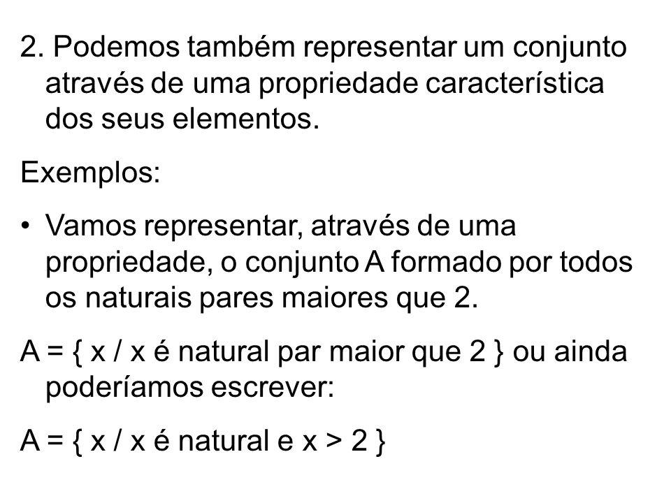 2. Podemos também representar um conjunto através de uma propriedade característica dos seus elementos. Exemplos: Vamos representar, através de uma pr